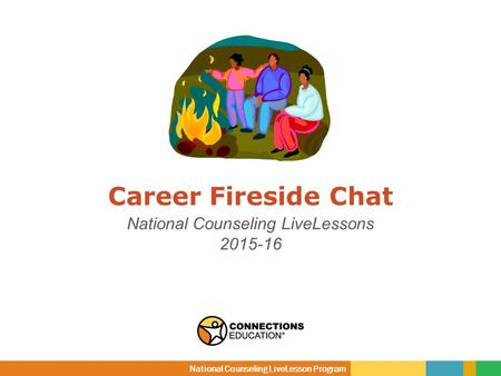 Career Fireside Chat National Counseling LiveLessons 2015-16 National Counseling LiveLesson Program.