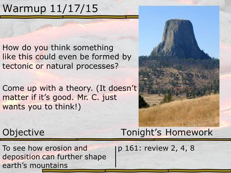 Warmup 11/17/15 How do you think something like this could even be formed by tectonic or natural processes? Come up with a theory. (It doesn't matter if.