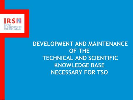 DEVELOPMENT AND MAINTENANCE OF THE TECHNICAL AND SCIENTIFIC KNOWLEDGE BASE NECESSARY FOR TSO.