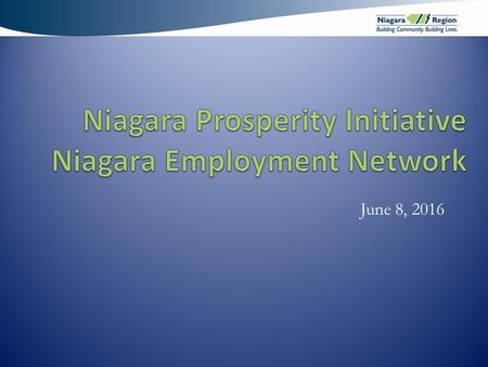 June 8, 2016. Agenda 1.Niagara Prosperity Initiative (NPI) Purpose & Overview 2.Niagara Poverty Reduction Network (NPRN) 3.Mapping Tool 4.Measuring Impact.