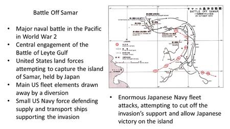 Battle Off Samar Major naval battle in the Pacific in World War 2 Central engagement of the Battle of Leyte Gulf United States land forces attempting to.