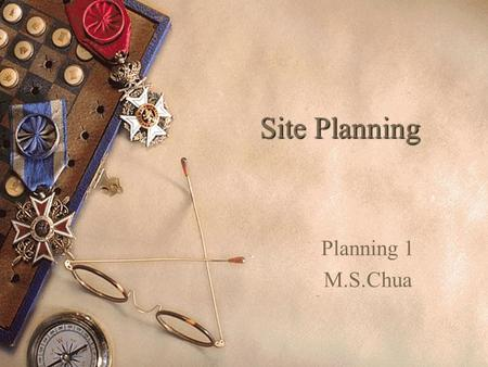 Site Planning Planning 1 M.S.Chua. What is site planning?  The art of arranging structures on the land and shaping the spaces between; an art linked.