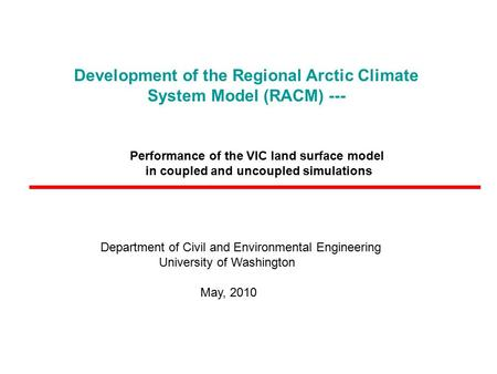 Development of the Regional Arctic Climate System Model (RACM) --- Department of Civil and Environmental Engineering University of Washington May, 2010.