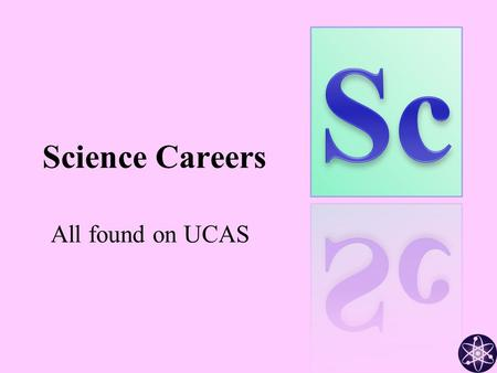 Science Careers All found on UCAS. Agricultural Chemistry Analytical Chemistry Agronomy Atmospheric physics Acoustics Aeronautical / Aerospace Engineering.