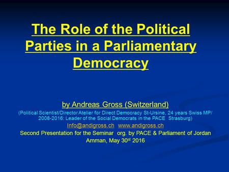 The Role of the Political Parties in a Parliamentary Democracy by Andreas Gross (Switzerland) (Political Scientist/Director Atelier for Direct Democracy.