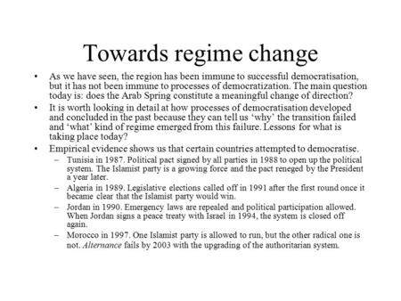 Towards regime change As we have seen, the region has been immune to successful democratisation, but it has not been immune to processes of democratization.