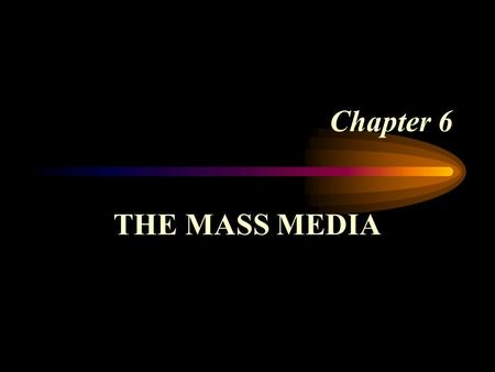 Chapter 6 THE MASS MEDIA. Vernon Jordan Meets the Press Linda Tripp secretly taped conversations with Monica Lewinsky about her sexual relationship with.