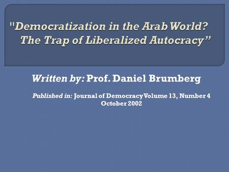 Written by: Prof. Daniel Brumberg Published in: Journal of Democracy Volume 13, Number 4 October 2002.