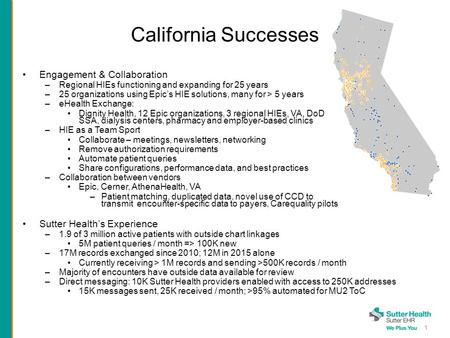 California Successes Engagement & Collaboration –Regional HIEs functioning and expanding for 25 years –25 organizations using Epic's HIE solutions, many.