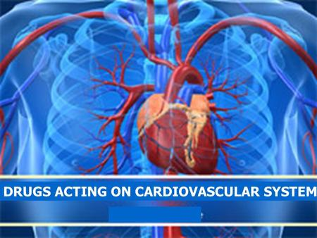 DRUGS ACTING ON CARDIOVASCULAR SYSTEM
