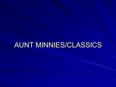 AUNT MINNIES/CLASSICS. An Aunt Minnie case is like your familiar Aunt. You just look at her and you recognize her. That's who it is. It doesn't take a.