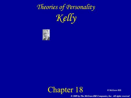 © McGraw-Hill Theories of Personality Kelly Chapter 18 © 2009 by The McGraw-Hill Companies, Inc. All rights reserved.