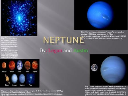 By: Logan and Austin  n&form=QBIR&pq=neptune&sc=8-7&sp=- 1&sk=&adlt=strict#view=detail&id=4DA55266C12FF31F.