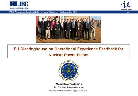 TAIEX Workshop on Operational Safety of Nuclear Plants, Kiev, 17th September, 2010 1 EU Clearinghouse on Operational Experience Feedback for Nuclear Power.