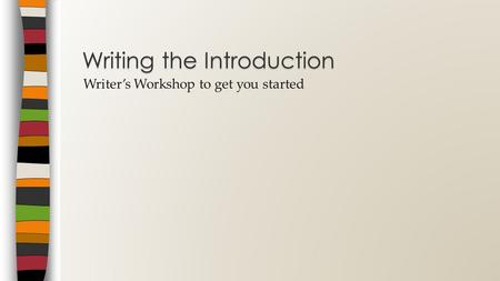 Writer's Workshop to get you started Writing the Introduction.