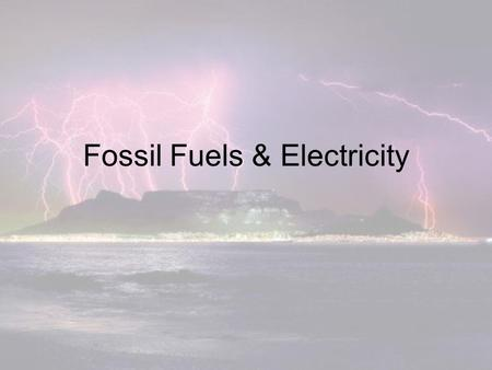 Fossil Fuels & Electricity. Electricity as a resource Electricity is created by the flow of electrons. (Most) Power plants use electric generators powered.