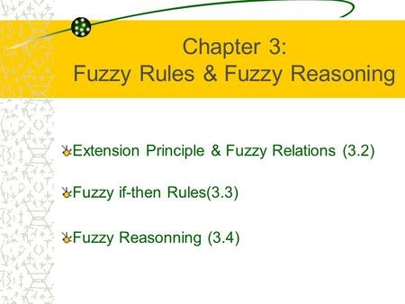 Chapter 3: Fuzzy Rules & Fuzzy Reasoning Extension Principle & Fuzzy Relations (3.2) Fuzzy if-then Rules(3.3) Fuzzy Reasonning (3.4)