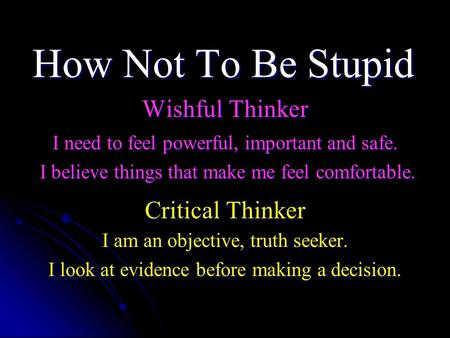 Wishful Thinker Critical Thinker I need to feel powerful, important and safe. I believe things that make me feel comfortable. I believe things that make.