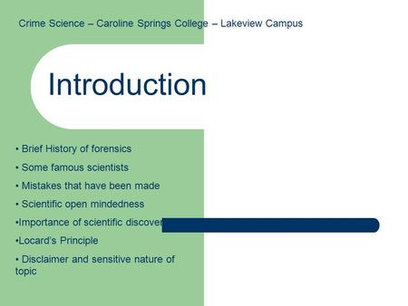 Crime Science – Caroline Springs College – Lakeview Campus Introduction Brief History of forensics Some famous scientists Mistakes that have been made.