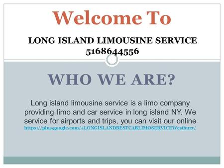 WHO WE ARE? Welcome To LONG ISLAND LIMOUSINE SERVICE 5168644556 Long island limousine service is a limo company providing limo and car service in long.