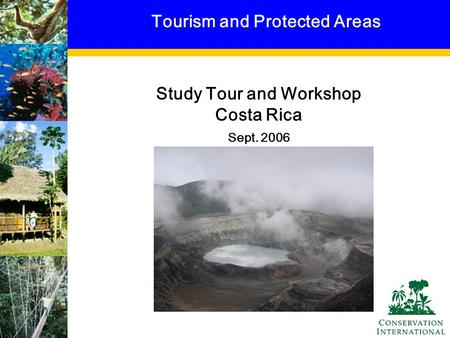 Study Tour and Workshop Costa Rica Sept. 2006 Tourism and Protected Areas.