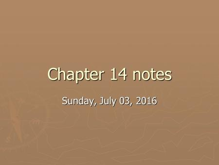 Chapter 14 notes Sunday, July 03, 2016Sunday, July 03, 2016Sunday, July 03, 2016Sunday, July 03, 2016.