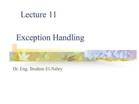Lecture 11 Dr. Eng. Ibrahim El-Nahry Exception Handling.