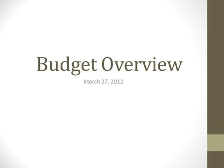 Budget Overview March 27, 2012. K – 3 Elementary Maintains small class sizes (19-22 students per class) Maintains current level of teaching assistants.