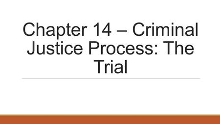 Chapter 14 – Criminal Justice Process: The Trial.