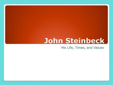 John Steinbeck His Life, Times, and Values. John Ernst Steinbeck.