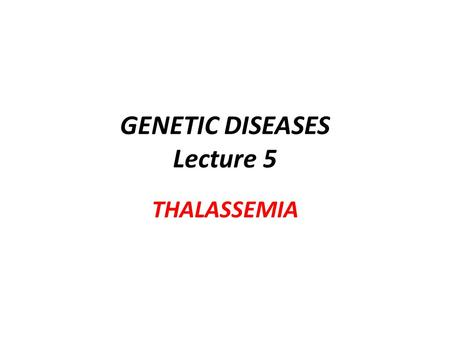GENETIC DISEASES Lecture 5 THALASSEMIA. Thalassemia is forms of inherited autosomal recessive blood disorders that originated in the Mediterranean region.
