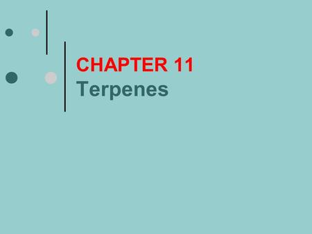 CHAPTER 11 Terpenes. Learning outcomes Terpenes are unsaturated compounds formed by joining together isoprene units. Terpenes are components of a wide.