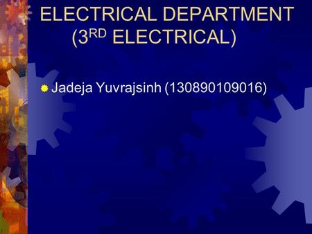 ELECTRICAL DEPARTMENT (3 RD ELECTRICAL)  Jadeja Yuvrajsinh (130890109016)