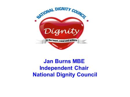 Jan Burns MBE Independent Chair National Dignity Council.