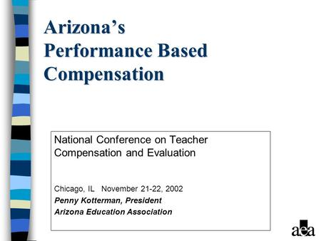 Arizona's Performance Based Compensation National Conference on Teacher Compensation and Evaluation Chicago, IL November 21-22, 2002 Penny Kotterman, President.