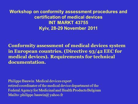 Workshop on conformity assessment procedures and certification of medical devices INT MARKT 43755 Kyiv, 28-29 November 2011 Conformity assessment of medical.