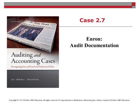Case 2.7 Enron: Audit Documentation Copyright © 2014 McGraw-Hill Education. All rights reserved. No reproduction or distribution without the prior written.