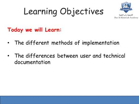 Learning Objectives Today we will Learn: The different methods of implementation The differences between user and technical documentation.