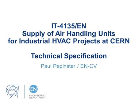 IT-4135/EN Supply of Air Handling Units for Industrial HVAC Projects at CERN Technical Specification Paul Pepinster / EN-CV.