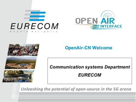 OpenAir-CN Welcome Communication systems Department EURECOM.