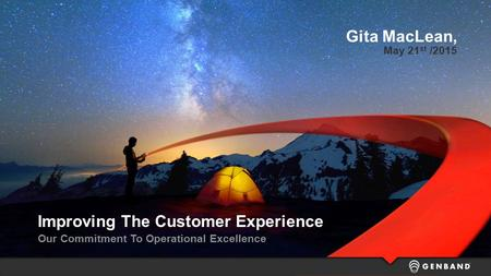 Improving The Customer Experience Our Commitment To Operational Excellence Gita MacLean, May 21 st /2015.