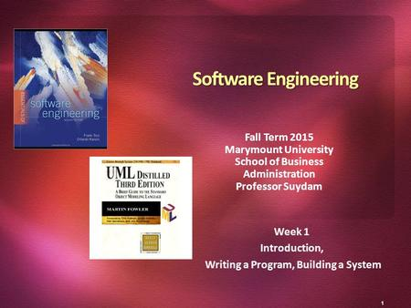 1 Week 1 Introduction, Writing a Program, Building a System Software Engineering Fall Term 2015 Marymount University School of Business Administration.