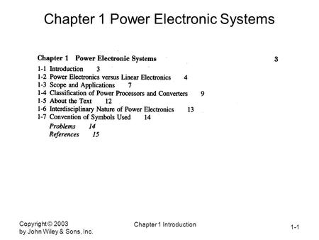 1-1 Copyright © 2003 by John Wiley & Sons, Inc. Chapter 1 Introduction Chapter 1 Power Electronic Systems.