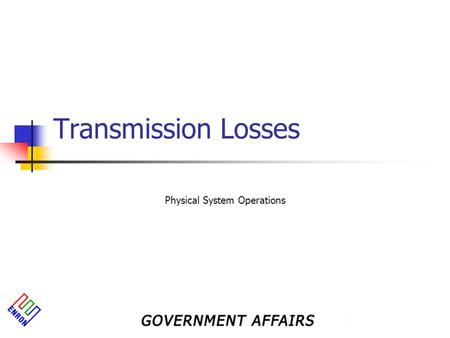 Transmission Losses Physical System Operations. Transmission Losses NERC's definition(s): Electric System Losses Total electric energy losses in the electric.