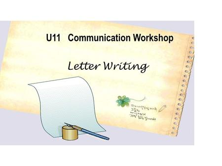 Letter Writing U11 Communication Workshop. At the end of the lesson, you will 1.get a clear idea of differences of a formal letter and an informal letter.