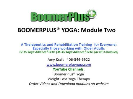 BOOMERPLUS® YOGA: Module Two A Therapeutics and Rehabilitation Training for Everyone; Especially those working with Older Adults 12-15 Yoga Alliance® CEUs.