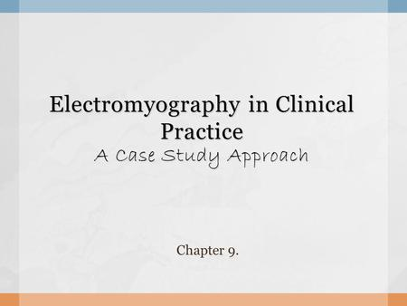 Electromyography in Clinical Practice A Case Study Approach Chapter 9.