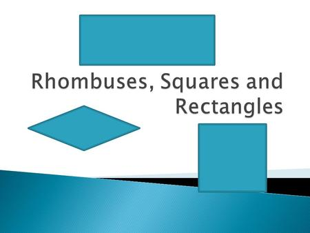 A rhombus is a parallelogram with __ ________________ ___________. A rectangle is a parallelogram with ___ __________ ____________. A square is a parallelogram.