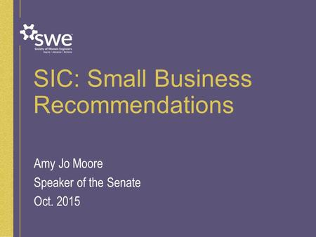 SIC: Small Business Recommendations Amy Jo Moore Speaker of the Senate Oct. 2015.