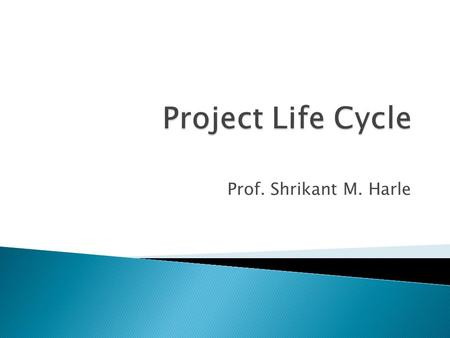 Prof. Shrikant M. Harle.  The Project Life Cycle refers to a logical sequence of activities to accomplish the project's goals or objectives.  Regardless.